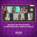 Mandata de Linda Brasil realiza reunião com Ministério Público Federal